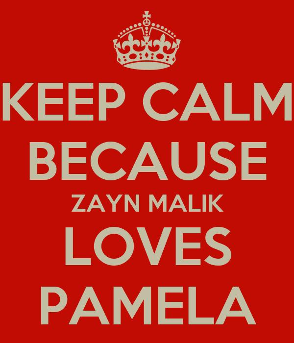KEEP CALM BECAUSE ZAYN MALIK LOVES PAMELA