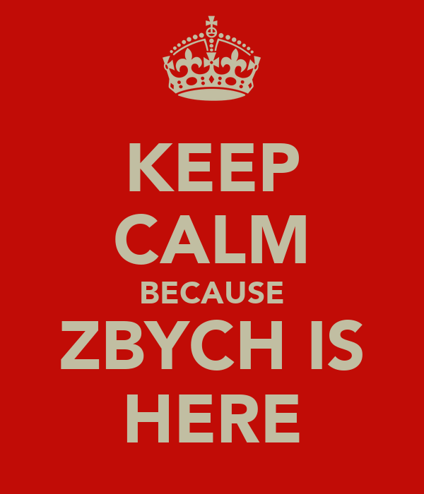KEEP CALM BECAUSE ZBYCH IS HERE