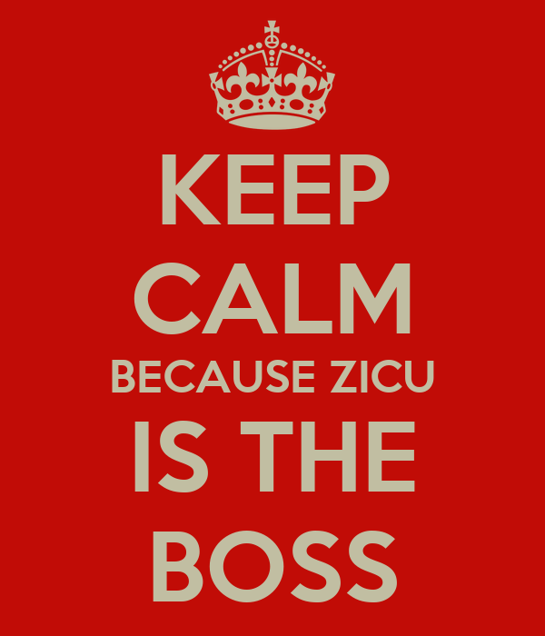 KEEP CALM BECAUSE ZICU IS THE BOSS