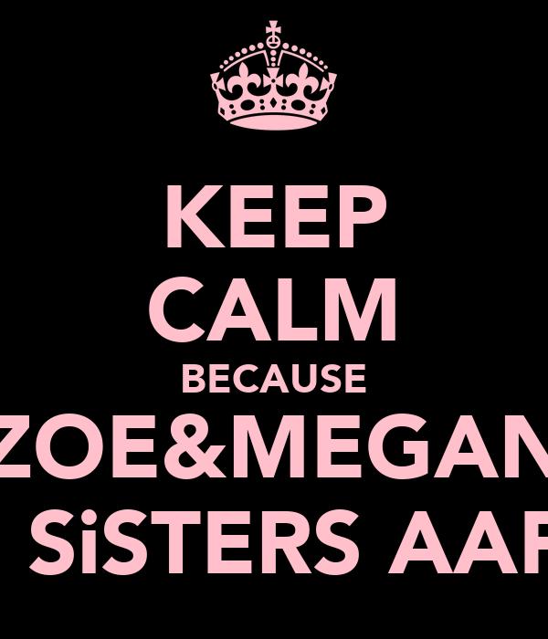 KEEP CALM BECAUSE ZOE&MEGAN ARE SiSTERS AAF XX