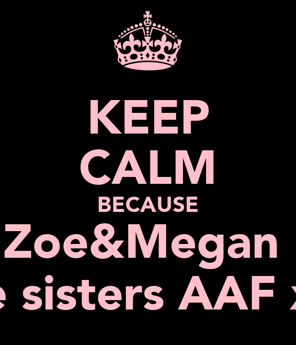 KEEP CALM BECAUSE Zoe&Megan  Are sisters AAF xxx