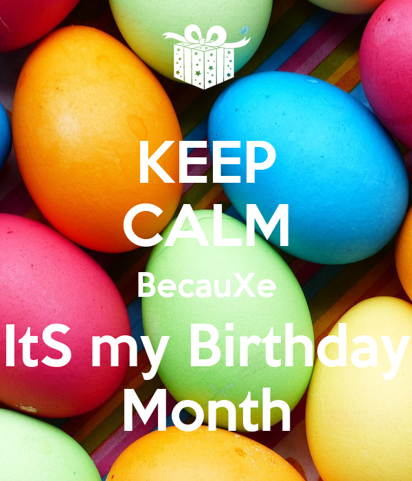 KEEP CALM BecauXe ItS my Birthday Month