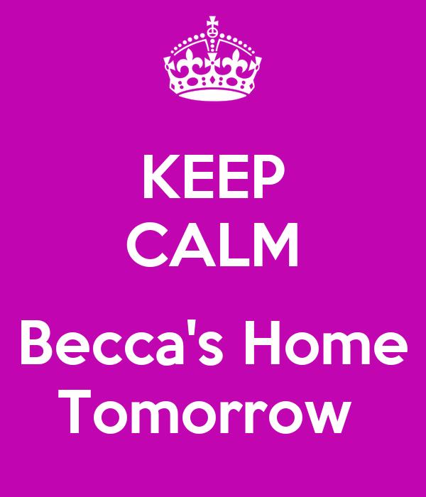 Keep Calm Becca 39 S Home Tomorrow Poster Louisehammond