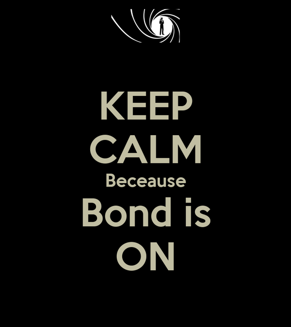 KEEP CALM Beceause Bond is ON