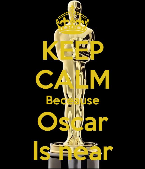 KEEP CALM Beceause Oscar Is near
