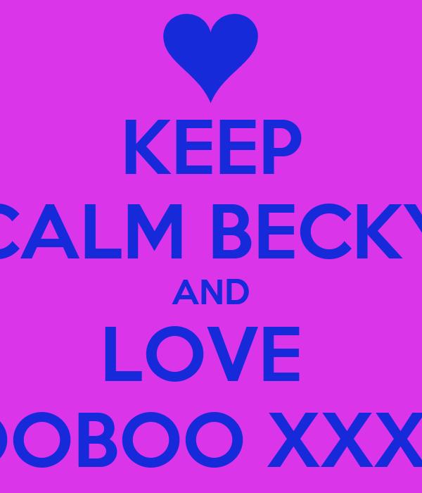 KEEP CALM BECKY AND LOVE  BOOBOO XXX<3