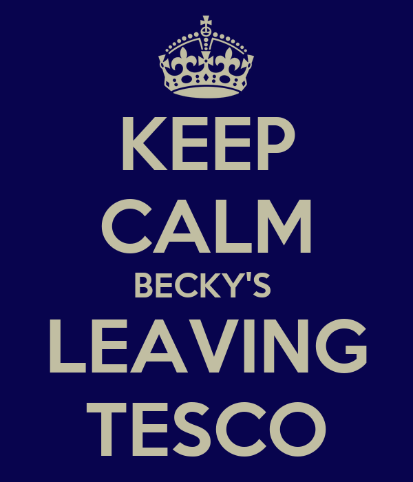 KEEP CALM BECKY'S  LEAVING TESCO