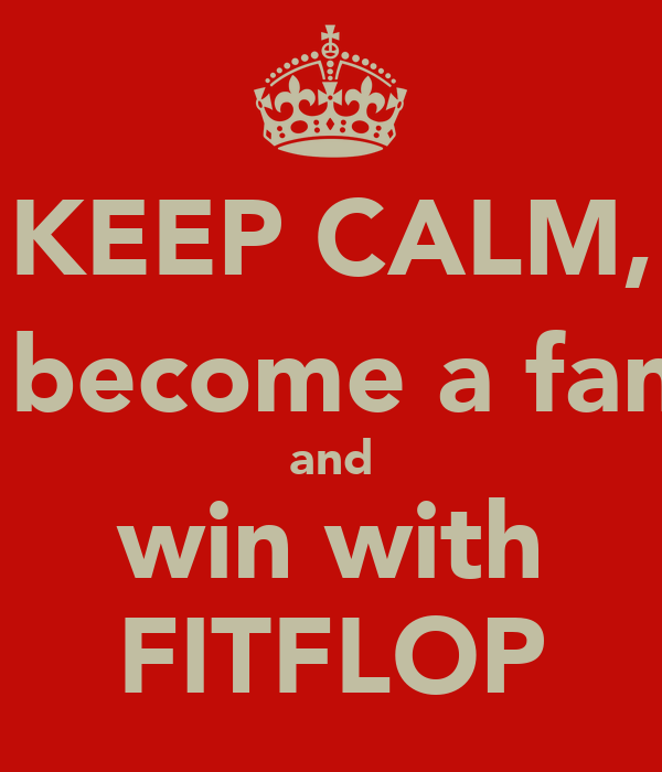 KEEP CALM,  become a fan and win with FITFLOP
