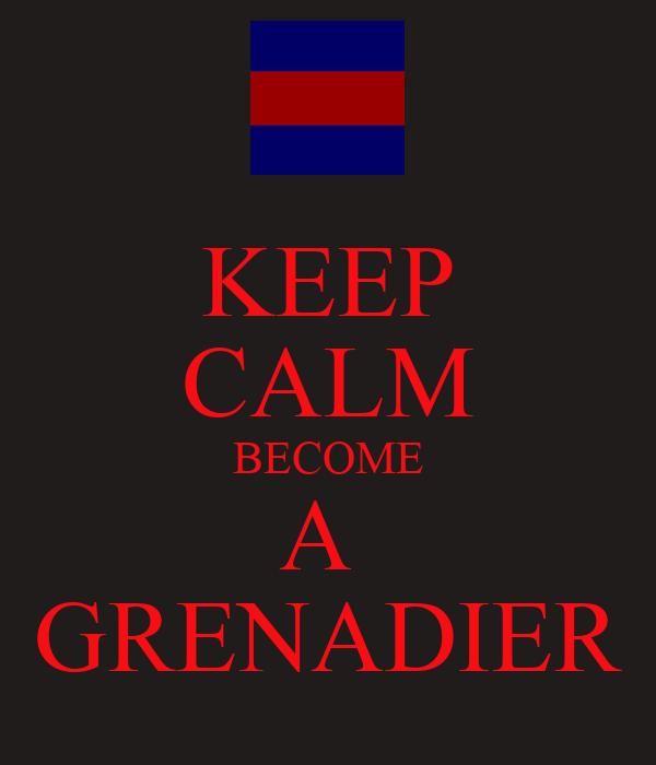 KEEP CALM BECOME A  GRENADIER