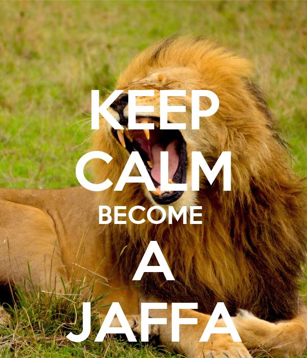 KEEP CALM BECOME  A JAFFA