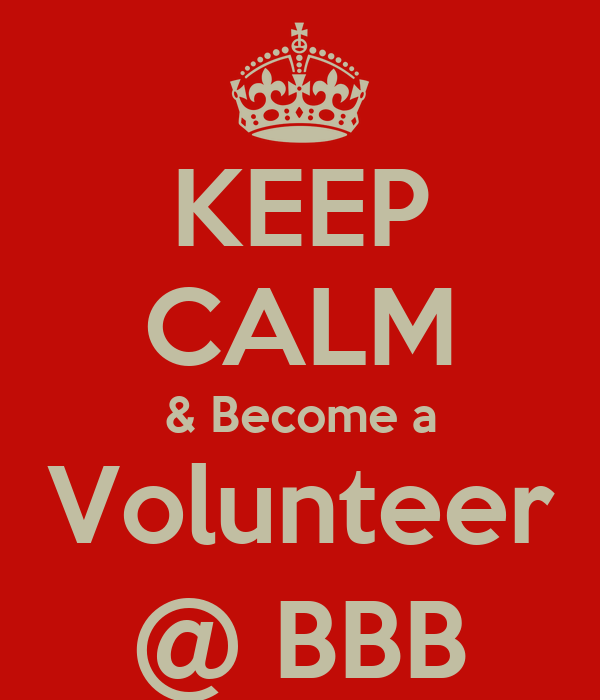 KEEP CALM & Become a Volunteer @ BBB