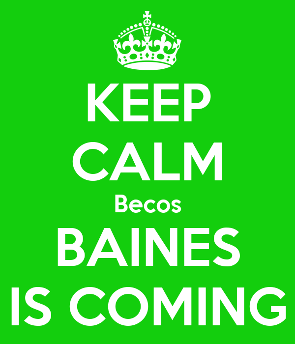 KEEP CALM Becos BAINES IS COMING