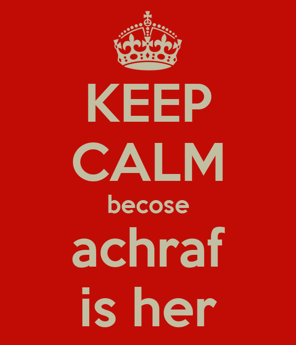 KEEP CALM becose achraf is her