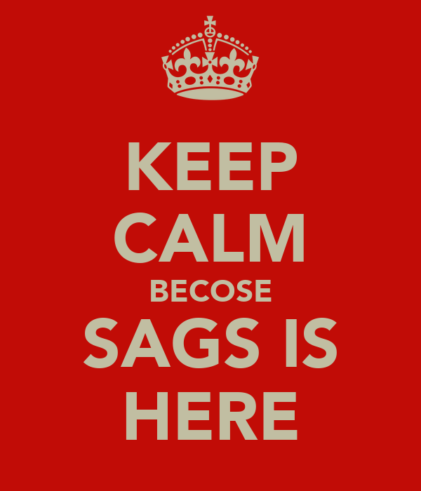 KEEP CALM BECOSE SAGS IS HERE