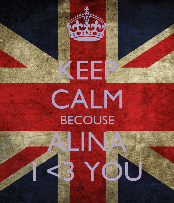 KEEP CALM BECOUSE ALINA I <3 YOU