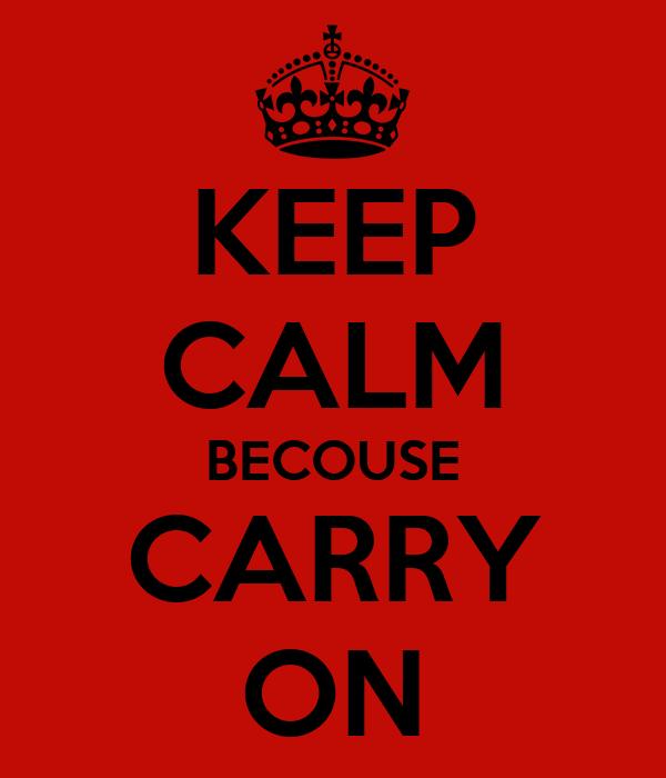 KEEP CALM BECOUSE CARRY ON