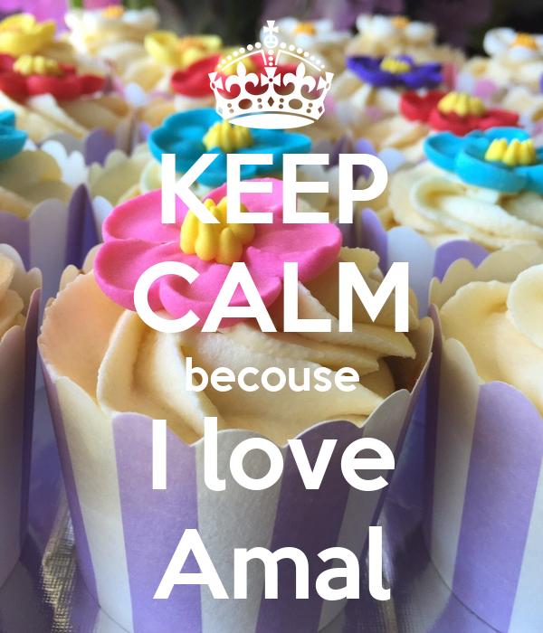 KEEP CALM becouse I love Amal