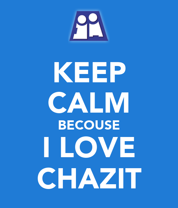 KEEP CALM BECOUSE I LOVE CHAZIT