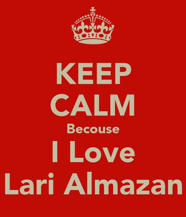KEEP CALM Becouse I Love Lari Almazan