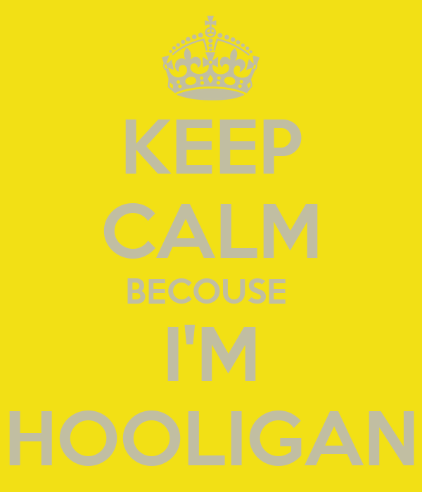 KEEP CALM BECOUSE  I'M HOOLIGAN