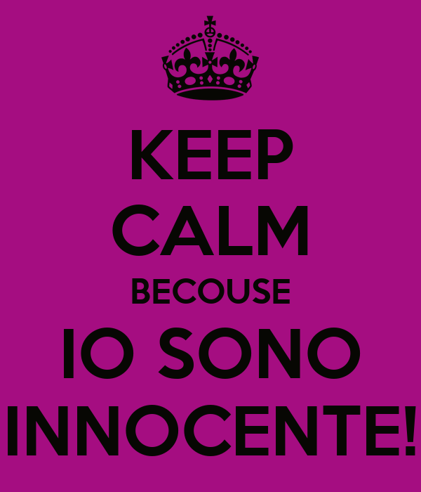 KEEP CALM BECOUSE IO SONO INNOCENTE!