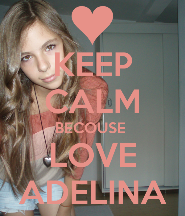 KEEP CALM BECOUSE  LOVE ADELINA