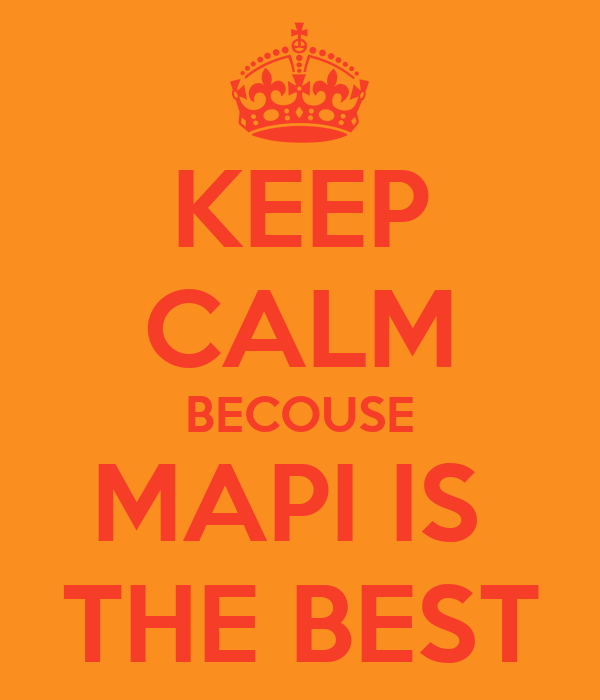 KEEP CALM BECOUSE MAPI IS  THE BEST
