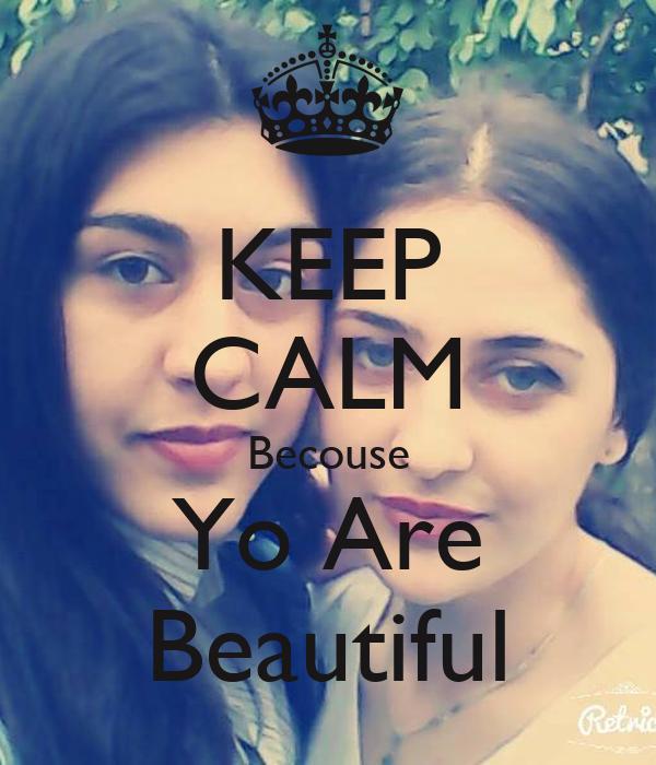 KEEP CALM Becouse Yo Are Beautiful