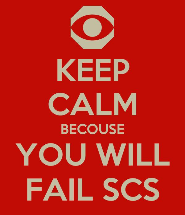 KEEP CALM BECOUSE YOU WILL FAIL SCS