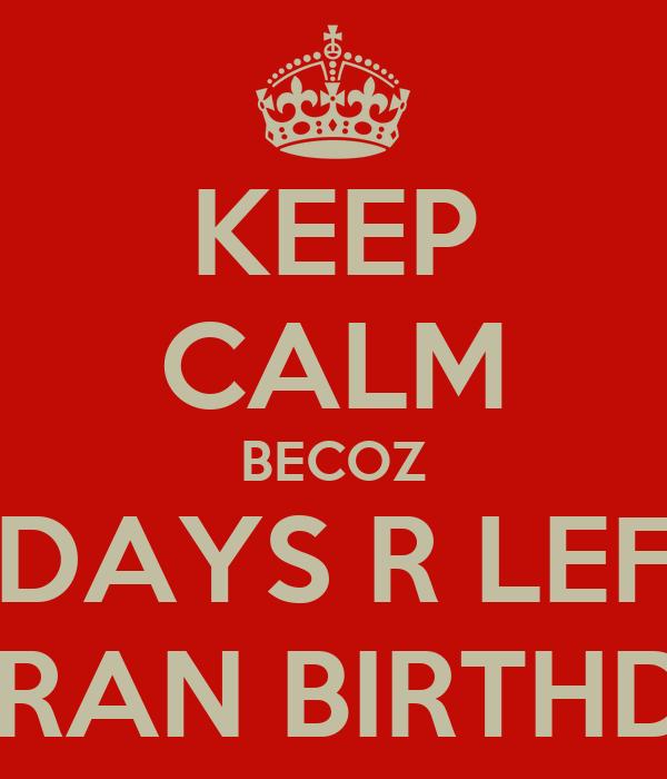 KEEP CALM BECOZ 2DAYS R LEFT SIMRAN BIRTHDAY