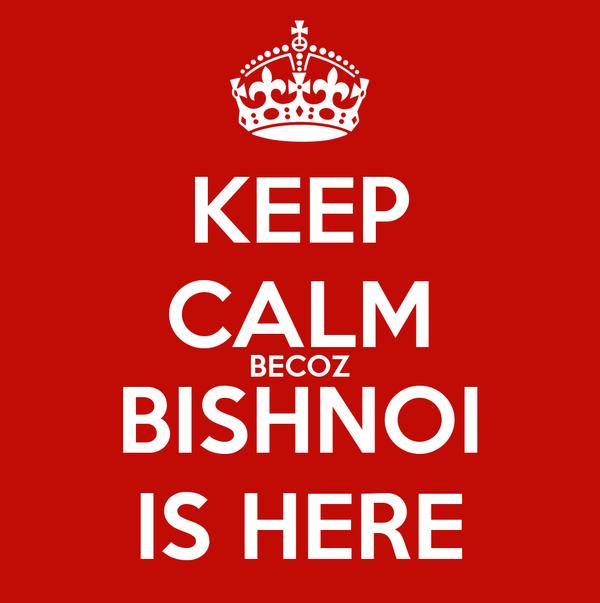 KEEP CALM BECOZ BISHNOI IS HERE