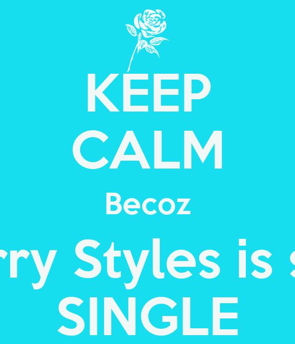 KEEP CALM Becoz Harry Styles is still SINGLE
