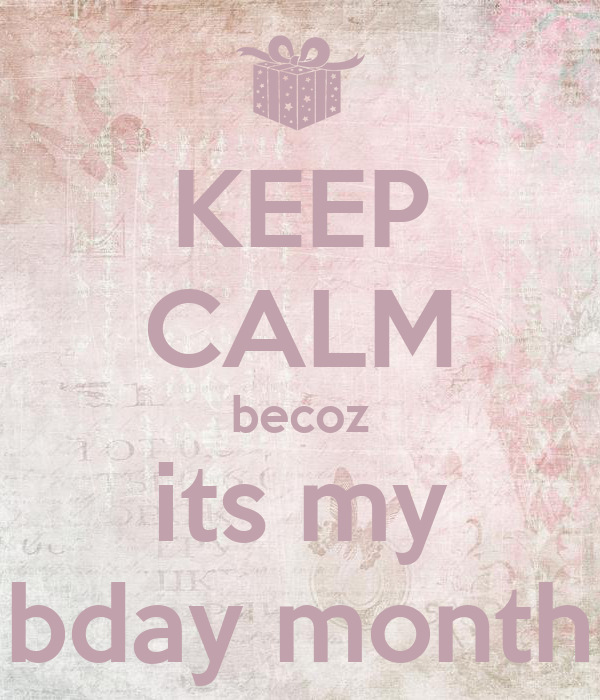 KEEP CALM becoz its my bday month