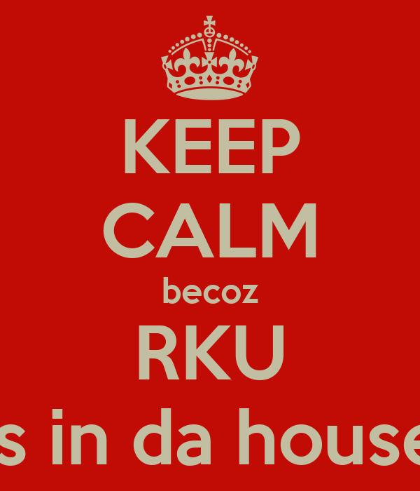 KEEP CALM becoz RKU Is in da house
