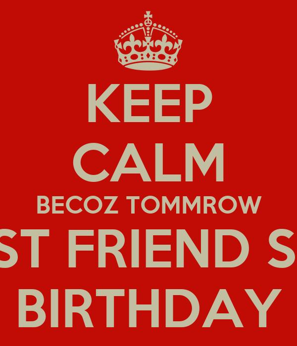 KEEP CALM BECOZ TOMMROW MY BEST FRIEND SIMRAN BIRTHDAY