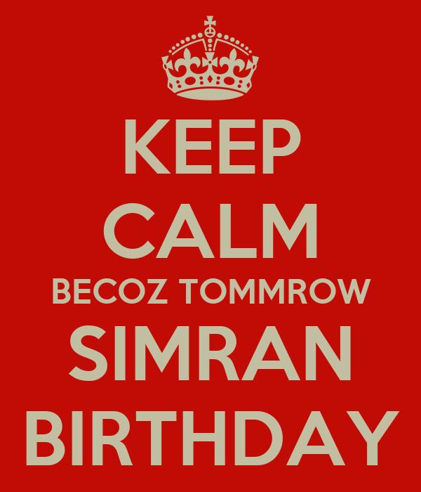 KEEP CALM BECOZ TOMMROW SIMRAN BIRTHDAY