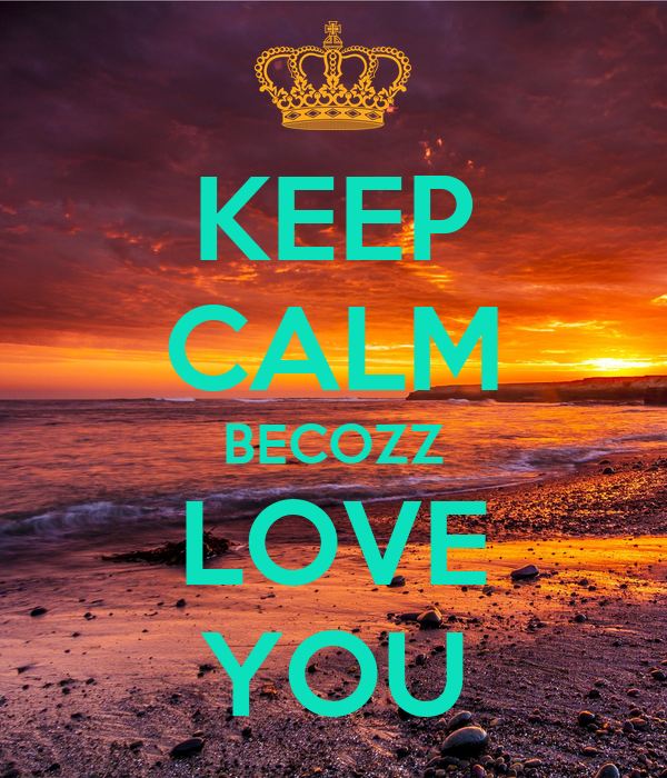 KEEP CALM BECOZZ LOVE YOU