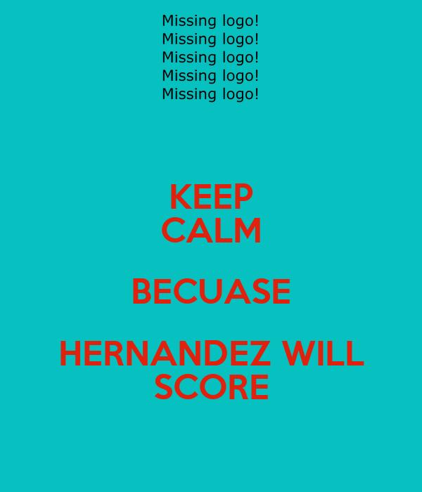 KEEP CALM BECUASE HERNANDEZ WILL SCORE
