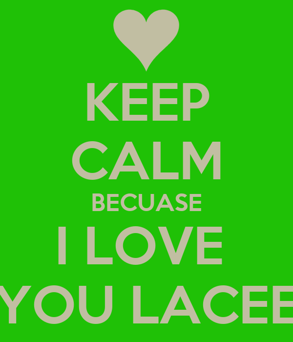 KEEP CALM BECUASE I LOVE  YOU LACEE