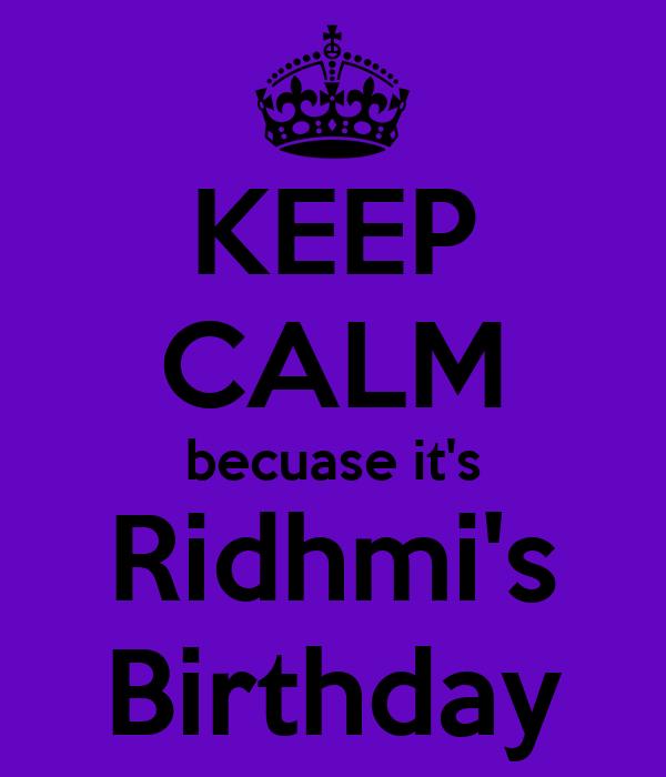KEEP CALM becuase it's Ridhmi's Birthday