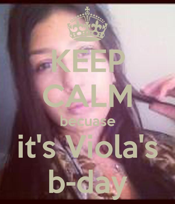 KEEP CALM becuase it's Viola's b-day