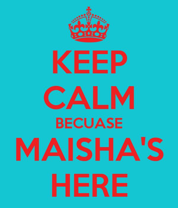 KEEP CALM BECUASE MAISHA'S HERE