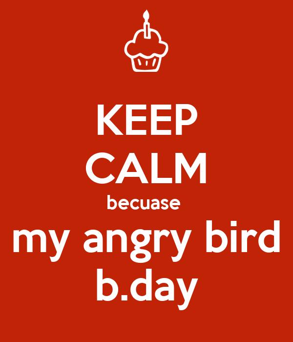KEEP CALM becuase  my angry bird b.day