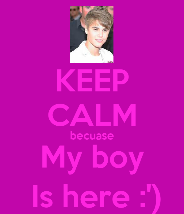 KEEP CALM becuase My boy  Is here :')