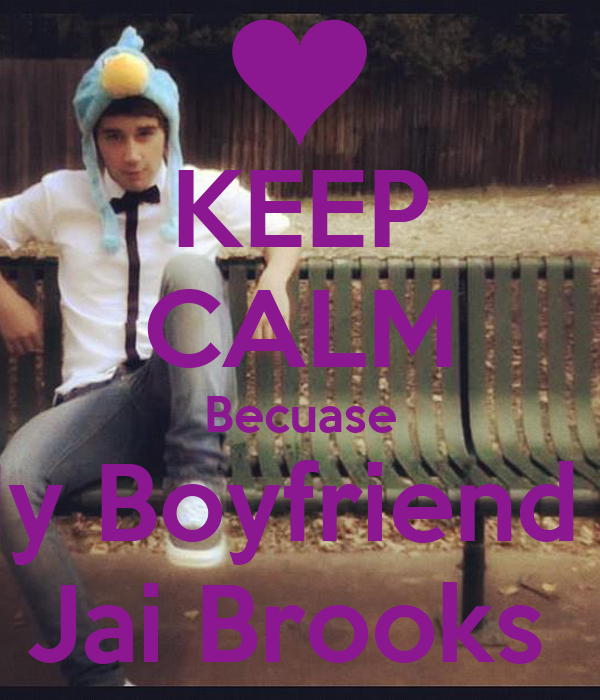 KEEP CALM Becuase My Boyfriend is Jai Brooks