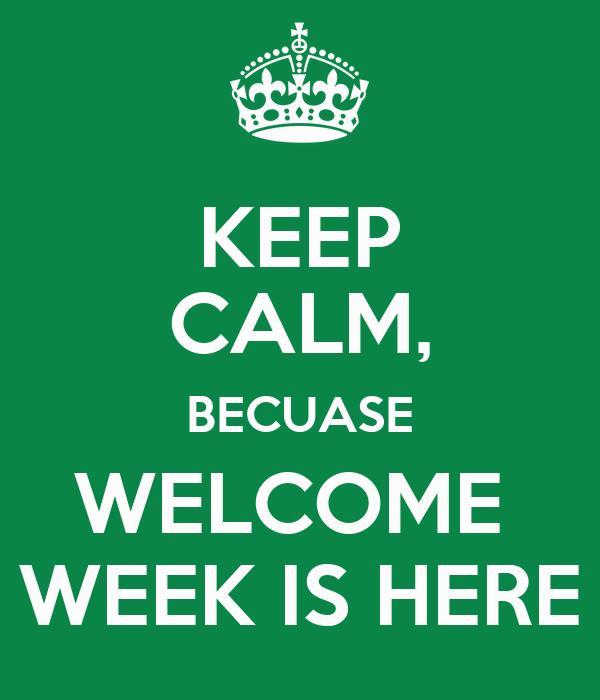 KEEP CALM, BECUASE WELCOME  WEEK IS HERE