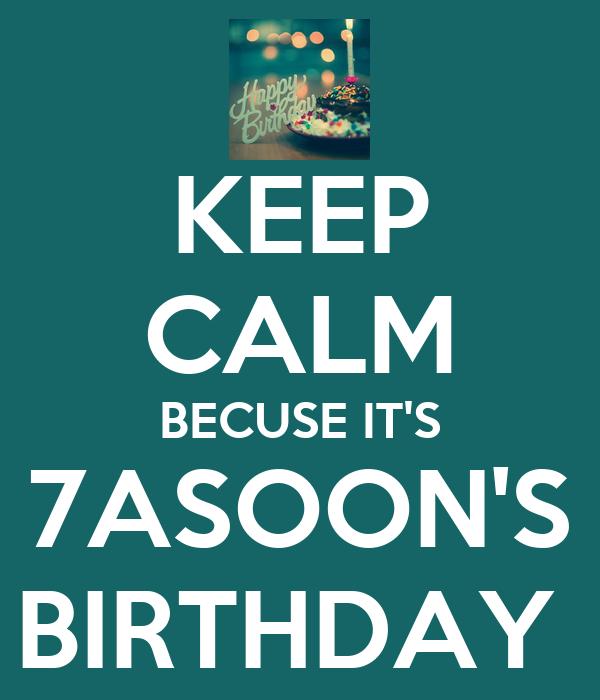 KEEP CALM BECUSE IT'S 7ASOON'S BIRTHDAY
