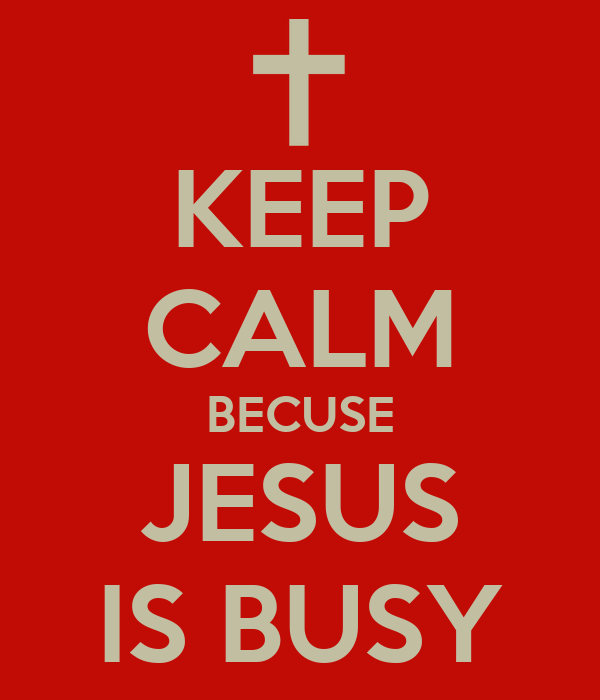 KEEP CALM BECUSE JESUS IS BUSY