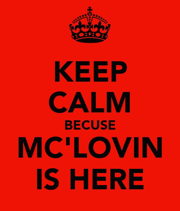 KEEP CALM BECUSE MC'LOVIN IS HERE