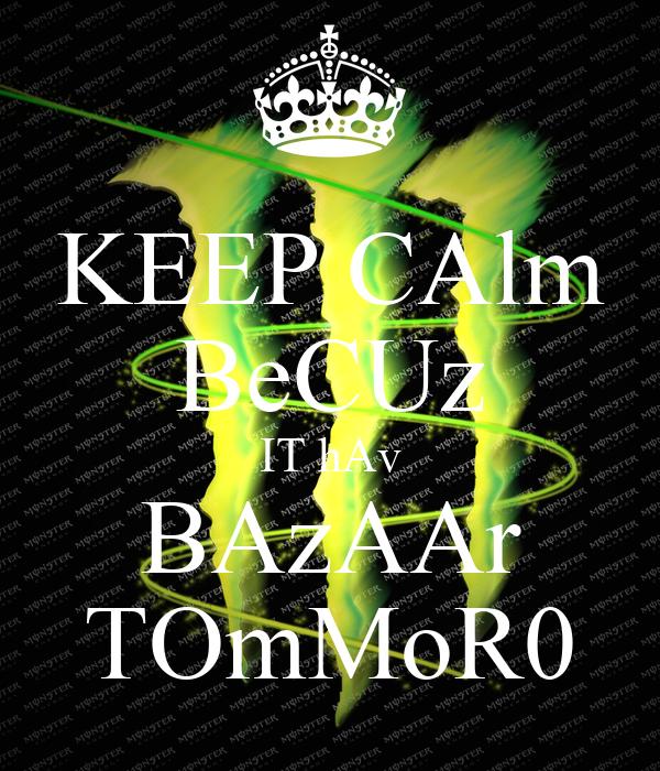 KEEP CAlm BeCUz IT hAv BAzAAr TOmMoR0